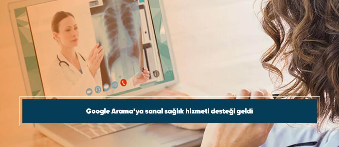 Google Arama'ya sanal sağlık hizmeti desteği geldi