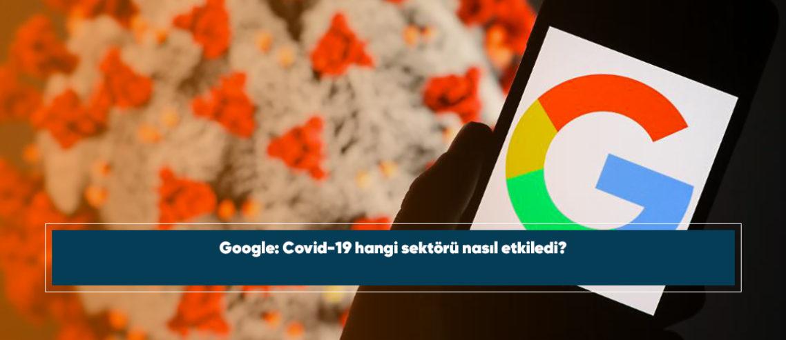 Google: Covid-19 hangi sektörü nasıl etkiledi?