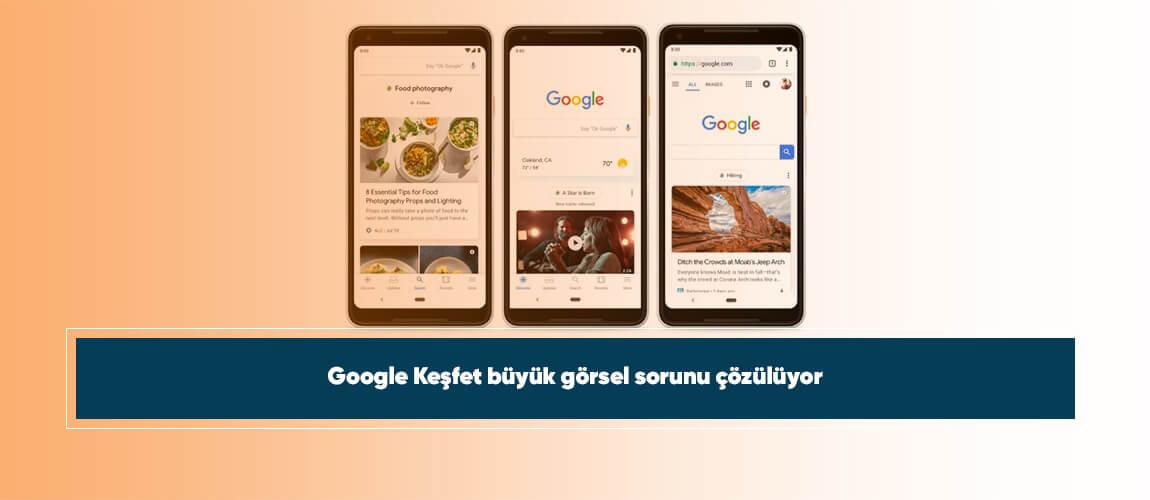 Google Keşfet büyük görsel sorunu