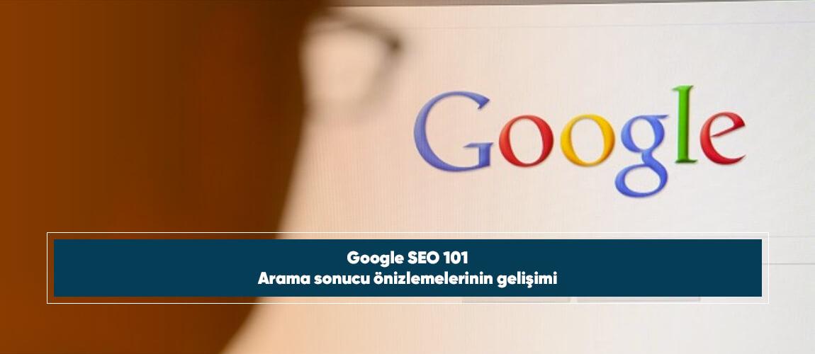 Google SEO 101: Arama sonucu önizlemelerinin gelişimi