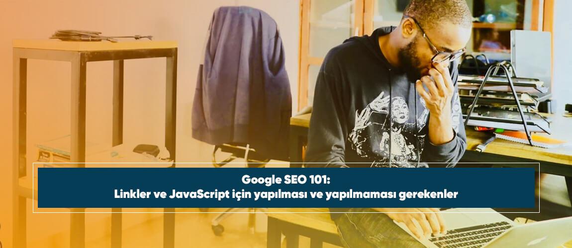 Google SEO 101: Linkler ve JavaScript için yapılması ve yapılmaması gerekenler