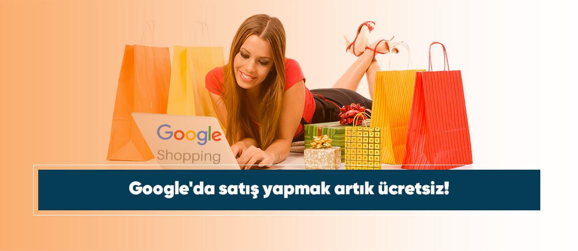 Google'da satış yapmak artık ücretsiz!