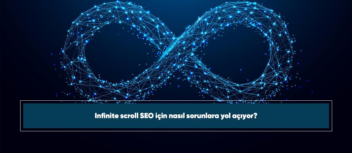 Infinite scroll SEO için nasıl sorunlara yol açıyor?