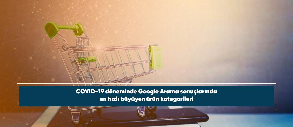 COVID-19 döneminde Google Arama sonuçlarında en hızlı büyüyen ürün kategorileri