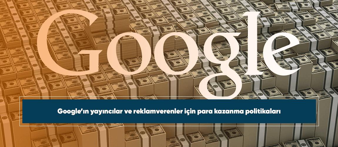 Google'ın yayıncılar ve reklamverenler için para kazanma politikaları
