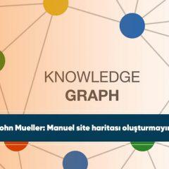 Google Bilgi Grafiği(Knowledge Graph) nasıl çalışır?