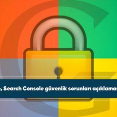 Google, Search Console güvenlik sorunları açıklaması yaptı