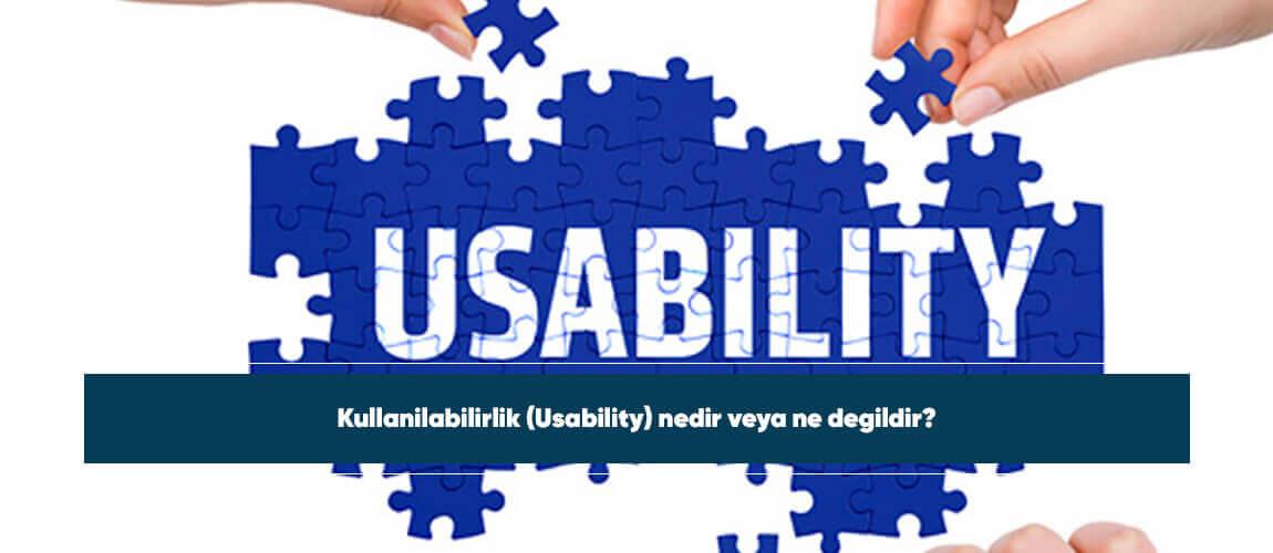 Kullanilabilirlik (Usability) nedir veya ne degildir?