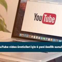 YouTube video üreticileri için 4 yeni özellik sunuldu