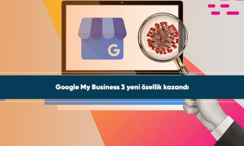 Google My Business 3 yeni özellik kazandı