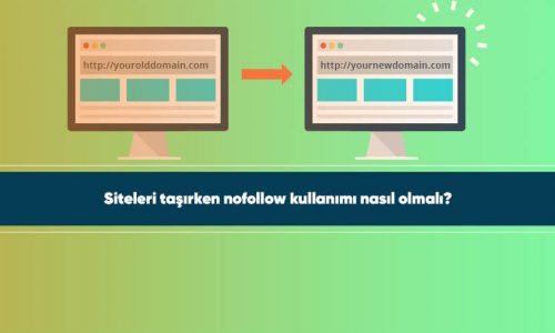 Siteleri taşırken nofollow kullanımı nasıl olmalı?