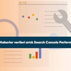 Google Arama Haberler verileri artık Search Console Performans raporunda
