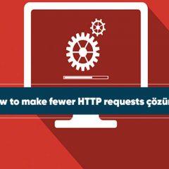 How to make fewer HTTP requests çözümü