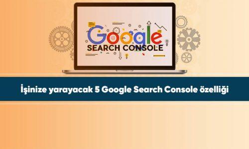 İşinize yarayacak 5 Google Search Console özelliği
