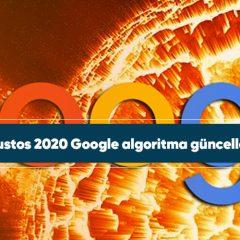 11 Ağustos 2020 Google algoritma güncellemesi
