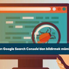 Acil hataları Google Search Console'dan bildirmek mümkün olacak