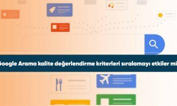 Google Arama kalite değerlendirme kriterleri sıralamayı etkiler mi?