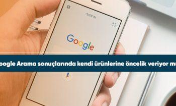 Google Arama sonuçlarında kendi ürünlerine öncelik veriyor mu?