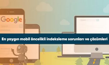 En yaygın mobil öncelikli indeksleme sorunları ve çözümleri