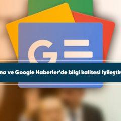 Google Arama ve Google Haberler'de bilgi kalitesi iyileştirmesi yapıldı