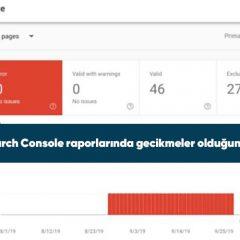 Google Search Console raporlarında gecikmeler olduğunu kabul etti