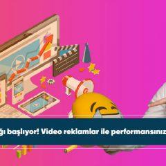Video reklamlar ile performansınıza katkı sağlayın