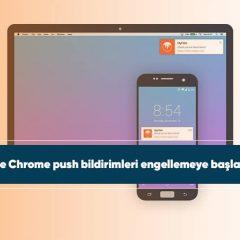 Google Chrome push bildirimleri engellemeye başlayacak