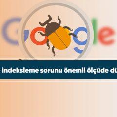 Google indeksleme sorunu önemli ölçüde düzeltildi