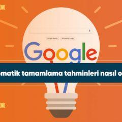 Google otomatik tamamlama tahminleri nasıl oluşturulur?