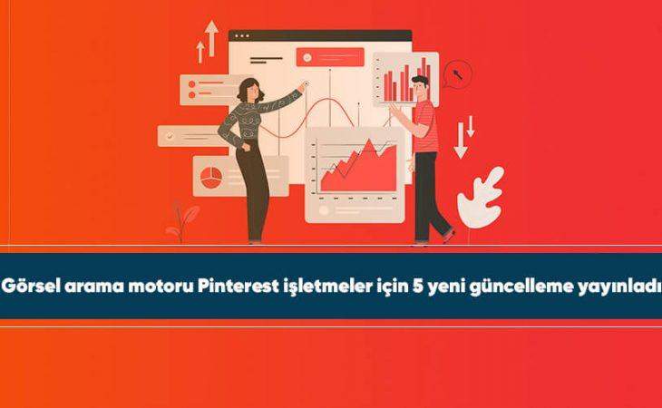 Görsel arama motoru Pinterest işletmeler için 5 yeni güncelleme yayınladı