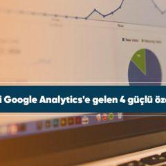 Yeni Google Analytics'e gelen 4 güçlü özellik
