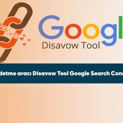 Bağlantı reddetme aracı Disavow Tool Google Search Console'a taşındı