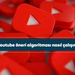 Youtube öneri algoritması nasıl çalışır?