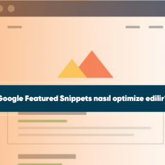 Google Featured Snippets nasıl optimize edilir?